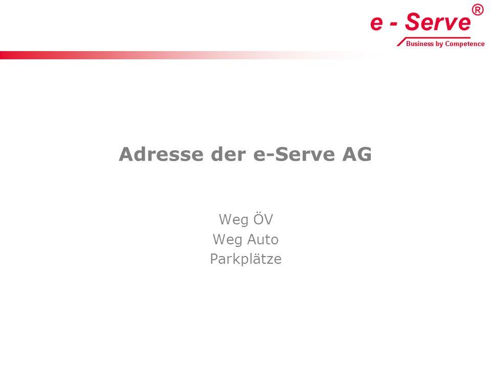 Adresse der e-Serve AG Weg ÖV Weg Auto Parkplätze