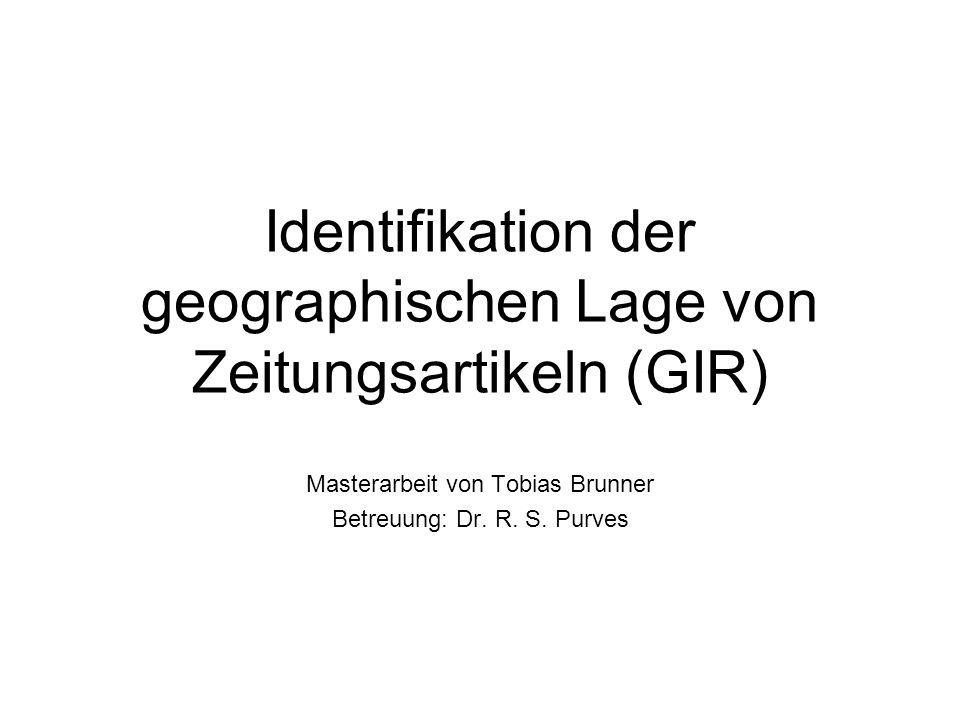 Identifikation der geographischen Lage von Zeitungsartikeln (GIR) Masterarbeit von Tobias Brunner Betreuung: Dr.