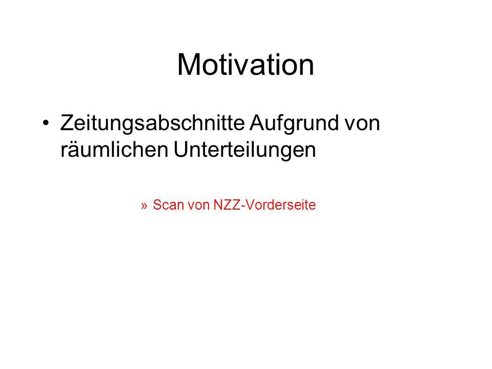 Motivation Zeitungsabschnitte Aufgrund von räumlichen Unterteilungen »Scan von NZZ-Vorderseite