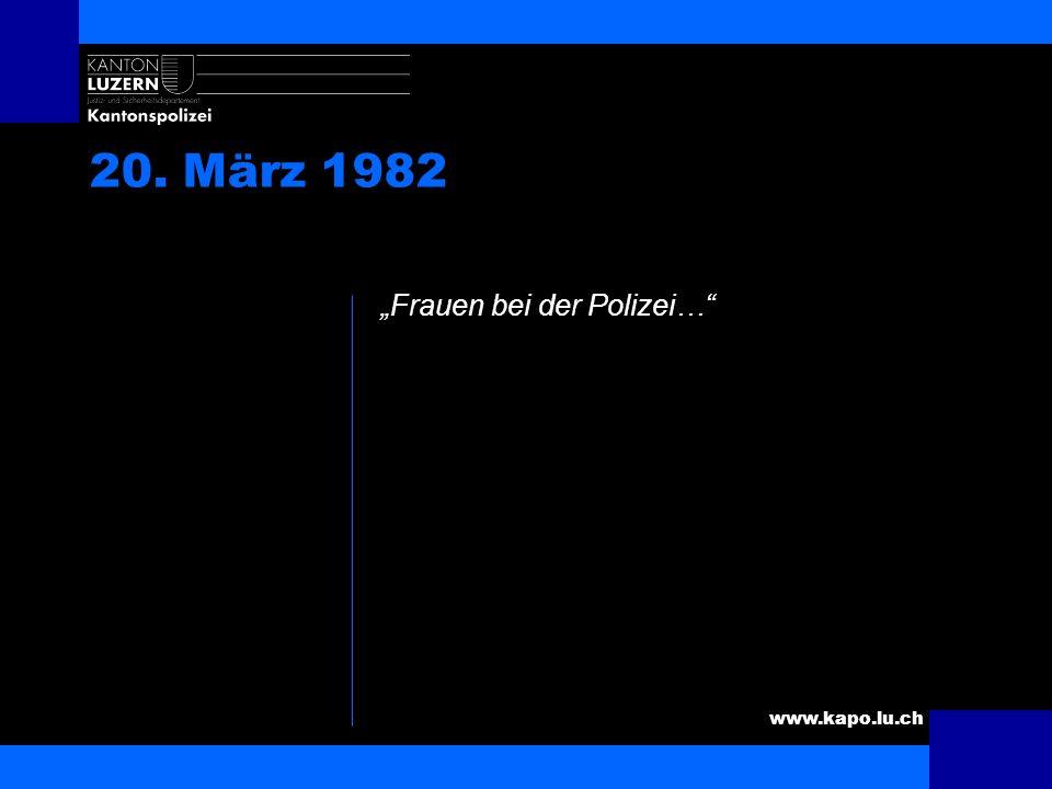www.kapo.lu.ch 20. März 1982 Wenn du das nicht erträgst, bist du am falschen Ort!