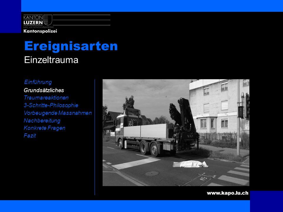 www.kapo.lu.ch Grundsätzliches Einführung Grundsätzliches Traumareaktionen 3-Schritte-Philosophie Vorbeugende Massnahmen Nachbereitung Konkrete Fragen