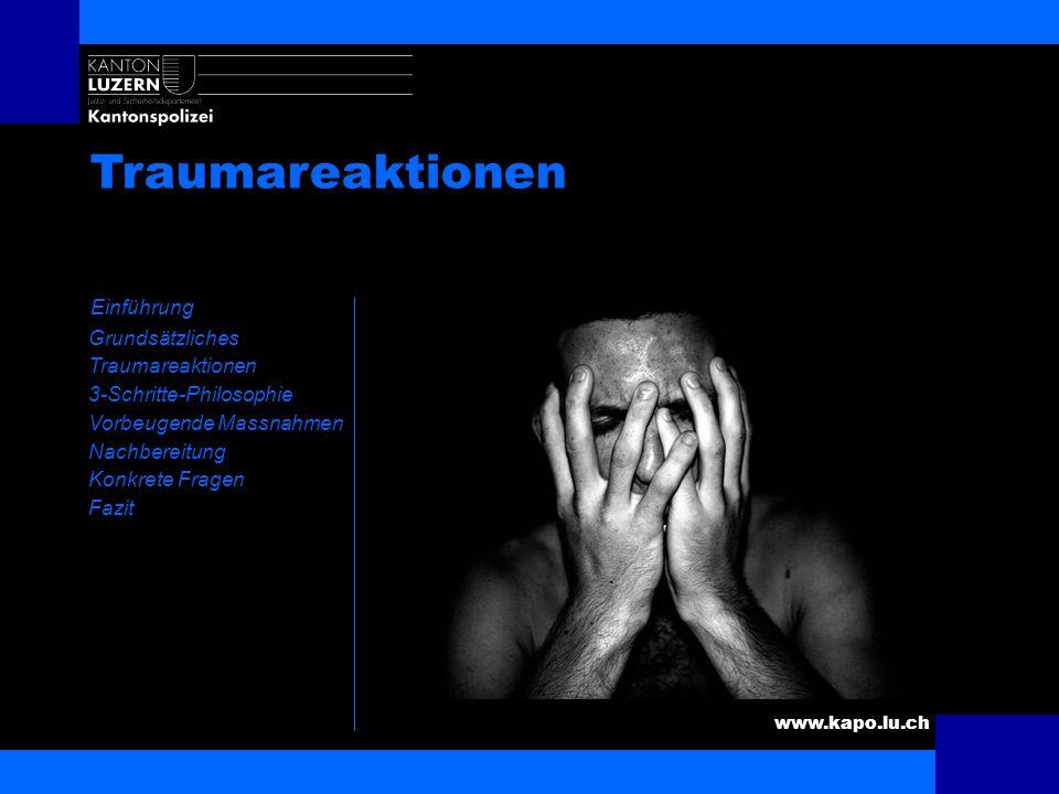 www.kapo.lu.ch Psychosoziale Notfallversorgung Einführung Grundsätzliches Traumareaktionen 3-Schritte-Philosophie Vorbeugende Massnahmen Nachbereitung