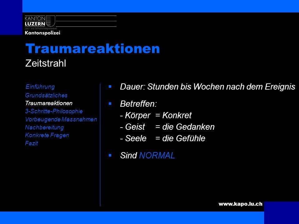 www.kapo.lu.ch Traumareaktionen Einführung Grundsätzliches Traumareaktionen 3-Schritte-Philosophie Vorbeugende Massnahmen Nachbereitung Konkrete Frage