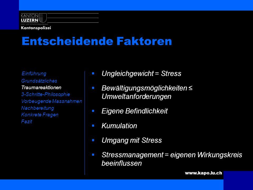 www.kapo.lu.ch Entscheidende Faktoren Einführung Grundsätzliches Traumareaktionen 3-Schritte-Philosophie Vorbeugende Massnahmen Nachbereitung Konkrete