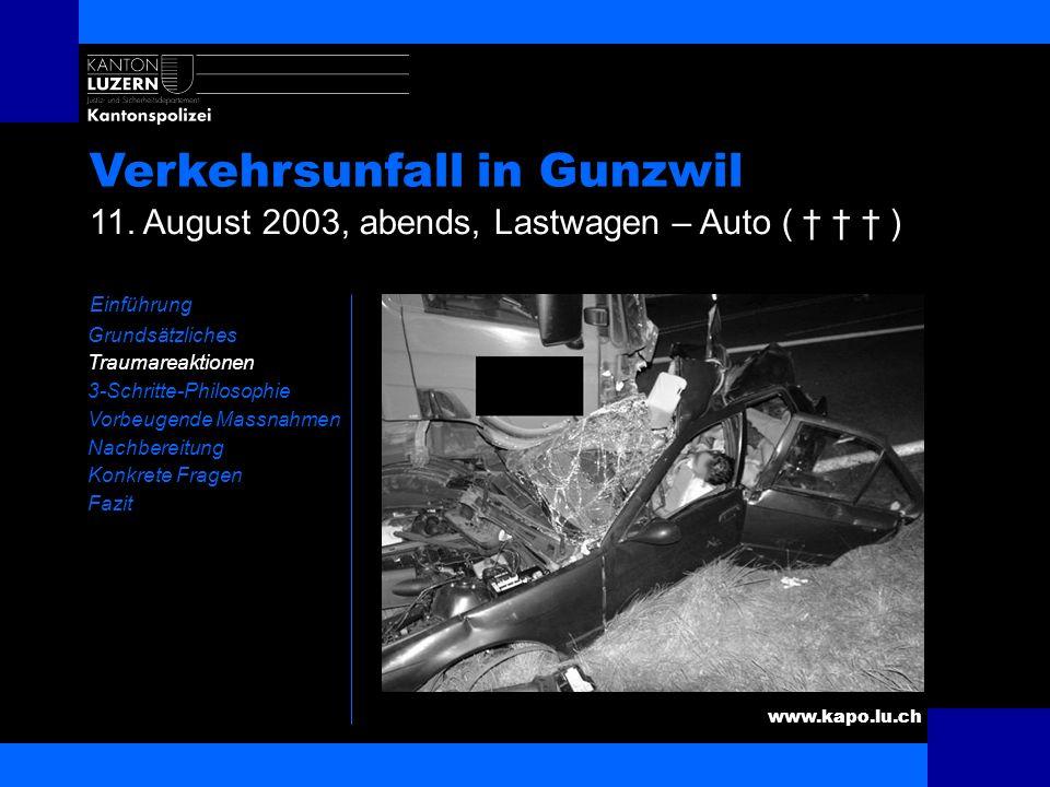 www.kapo.lu.ch Verkehrsunfall in Gunzwil Einführung Grundsätzliches Traumareaktionen 3-Schritte-Philosophie Vorbeugende Massnahmen Nachbereitung Konkr