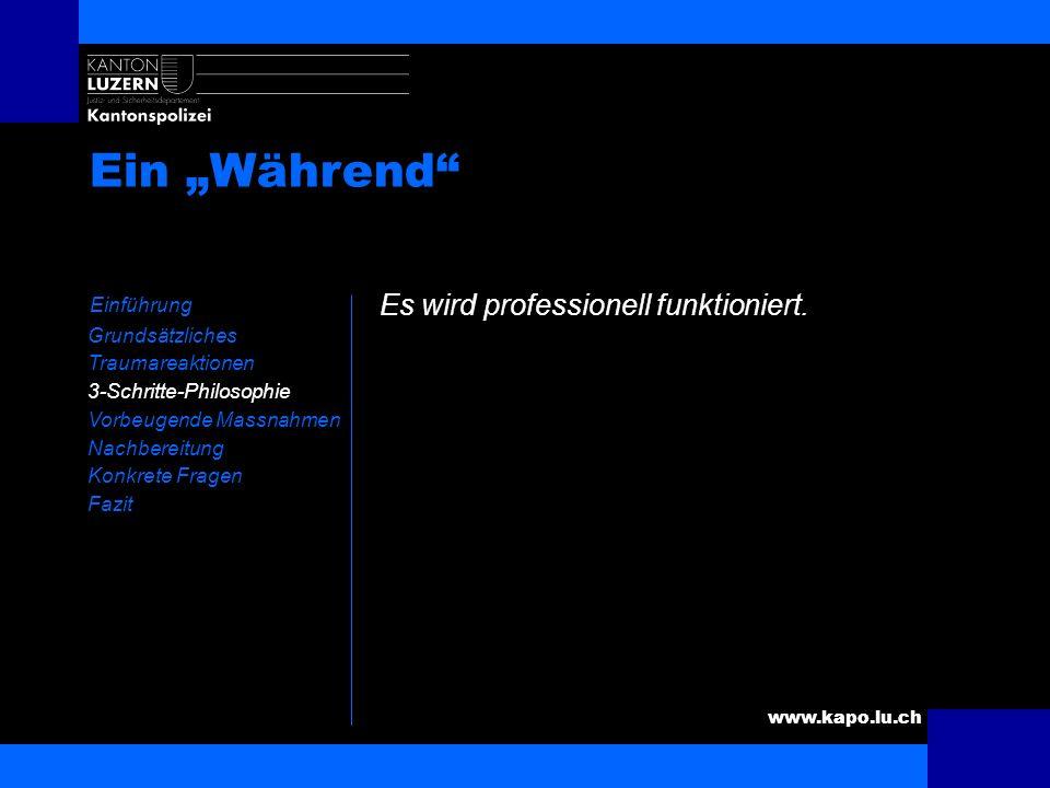www.kapo.lu.ch Ein Vorher Einführung Grundsätzliches Traumareaktionen 3-Schritte-Philosophie Vorbeugende Massnahmen Nachbereitung Konkrete Fragen Fazi
