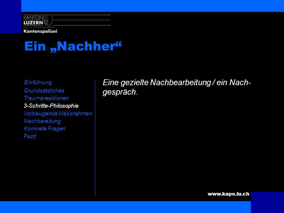 www.kapo.lu.ch Ein Während Einführung Grundsätzliches Traumareaktionen 3-Schritte-Philosophie Vorbeugende Massnahmen Nachbereitung Konkrete Fragen Faz