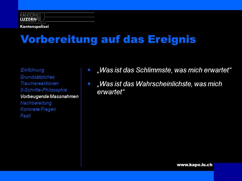 www.kapo.lu.ch Vorbeugende Massnahmen Einführung Grundsätzliches Traumareaktionen 3-Schritte-Philosophie Vorbeugende Massnahmen Nachbereitung Konkrete