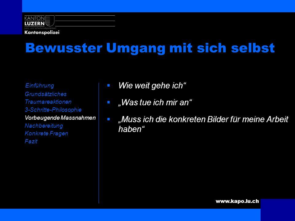 www.kapo.lu.ch Informationen einholen Einführung Grundsätzliches Traumareaktionen 3-Schritte-Philosophie Vorbeugende Massnahmen Nachbereitung Konkrete
