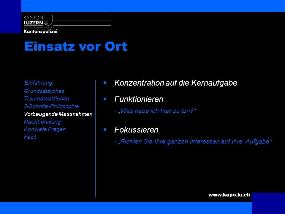 www.kapo.lu.ch Anweisungen der Rettungskräfte Einführung Grundsätzliches Traumareaktionen 3-Schritte-Philosophie Vorbeugende Massnahmen Nachbereitung
