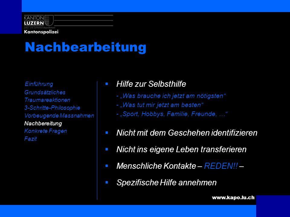 www.kapo.lu.ch Nachbearbeitung Einführung Grundsätzliches Traumareaktionen 3-Schritte-Philosophie Vorbeugende Massnahmen Nachbereitung Konkrete Fragen