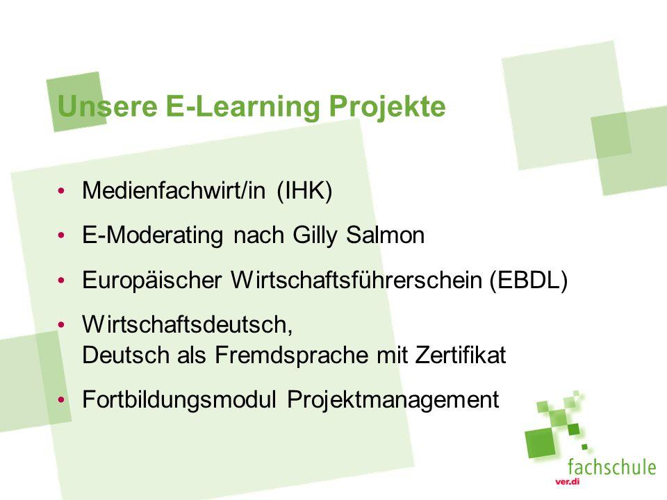 Unsere E-Learning Projekte Medienfachwirt/in (IHK) E-Moderating nach Gilly Salmon Europäischer Wirtschaftsführerschein (EBDL) Wirtschaftsdeutsch, Deutsch als Fremdsprache mit Zertifikat Fortbildungsmodul Projektmanagement
