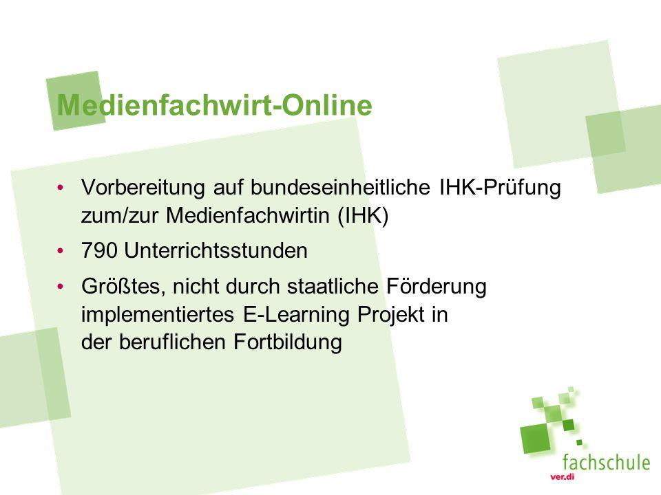 Medienfachwirt-Online Vorbereitung auf bundeseinheitliche IHK-Prüfung zum/zur Medienfachwirtin (IHK) 790 Unterrichtsstunden Größtes, nicht durch staatliche Förderung implementiertes E-Learning Projekt in der beruflichen Fortbildung