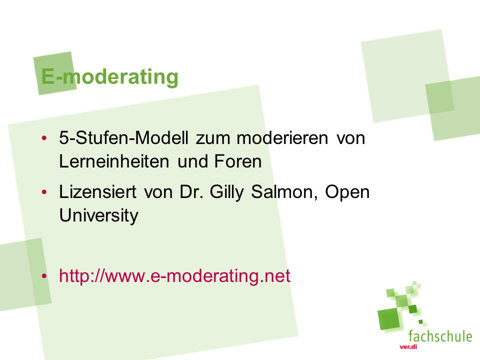 E-moderating 5-Stufen-Modell zum moderieren von Lerneinheiten und Foren Lizensiert von Dr. Gilly Salmon, Open University http://www.e-moderating.net