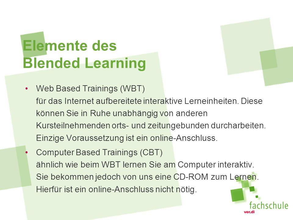 Elemente des Blended Learning Web Based Trainings (WBT) für das Internet aufbereitete interaktive Lerneinheiten. Diese können Sie in Ruhe unabhängig v