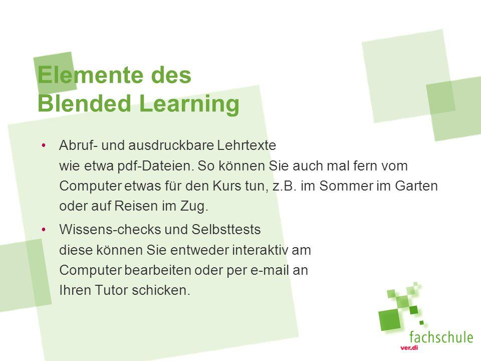 Elemente des Blended Learning Abruf- und ausdruckbare Lehrtexte wie etwa pdf-Dateien. So können Sie auch mal fern vom Computer etwas für den Kurs tun,