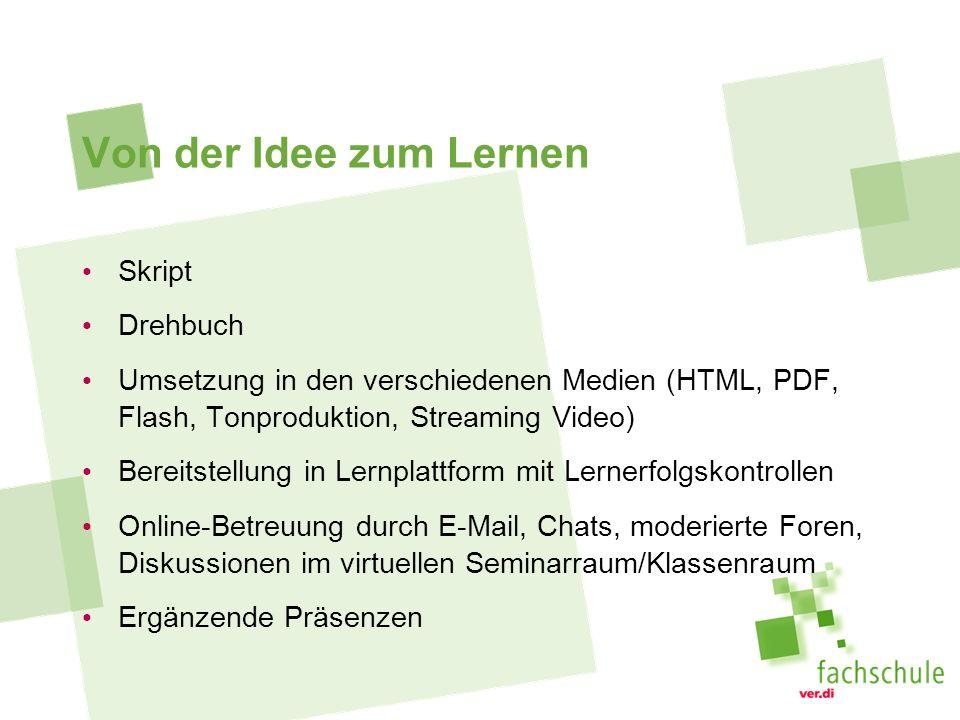Von der Idee zum Lernen Skript Drehbuch Umsetzung in den verschiedenen Medien (HTML, PDF, Flash, Tonproduktion, Streaming Video) Bereitstellung in Ler