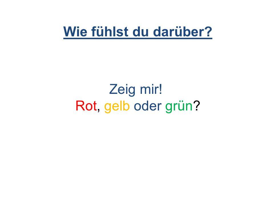 Wie fühlst du darüber? Zeig mir! Rot, gelb oder grün?