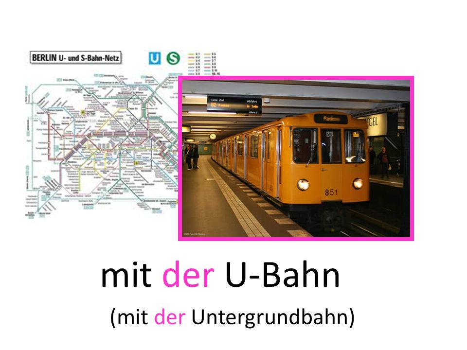 mit der U-Bahn (mit der Untergrundbahn)