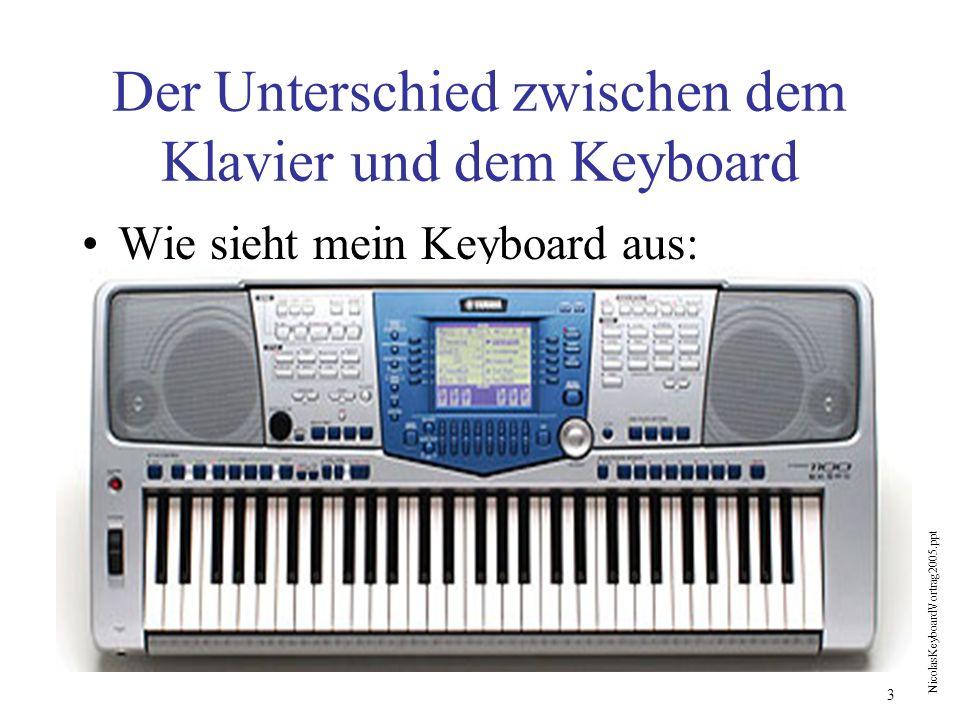 NicolasKeyboardVortrag2005.ppt 3 Der Unterschied zwischen dem Klavier und dem Keyboard Wie sieht mein Keyboard aus: