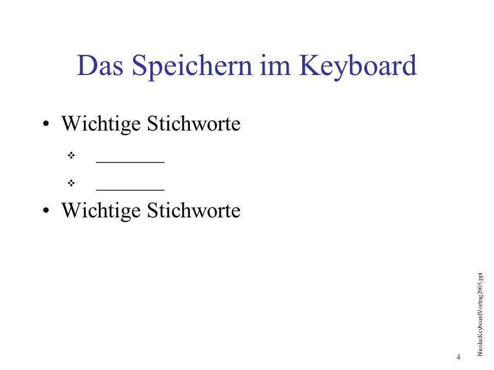 NicolasKeyboardVortrag2005.ppt 5 Das Speichern auf der Diskette Wichtige Stichworte _______ Wichtige Stichworte