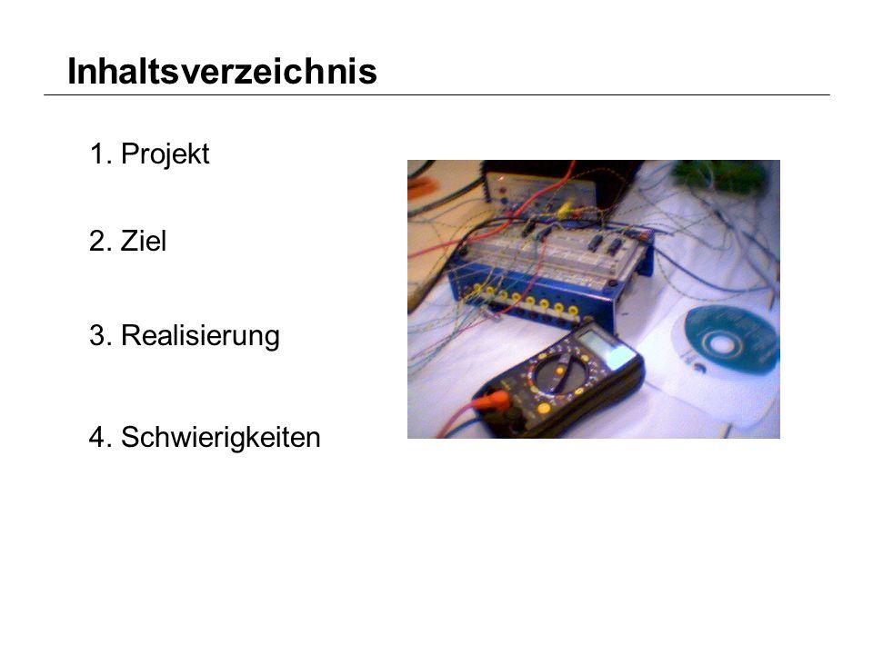 Inhaltsverzeichnis 1. Projekt 2. Ziel 3. Realisierung 4. Schwierigkeiten