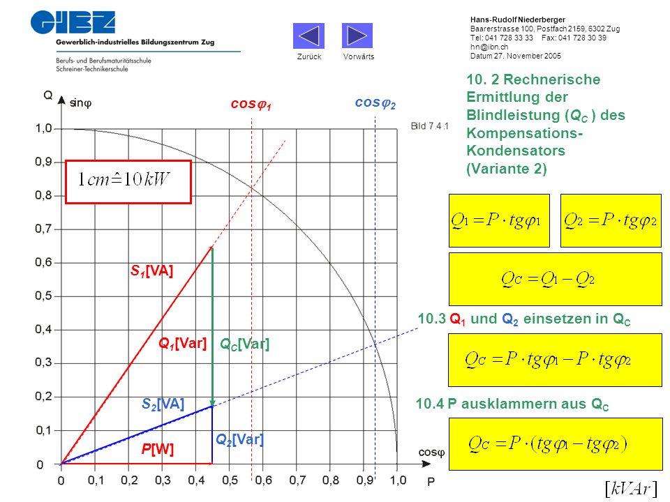 P[W] Q 1 [Var] S 1 [VA] Q 2 [Var] S 2 [VA] Q C [Var] 10.3Q 1 und Q 2 einsetzen in Q C cos 1 cos 2 10.4P ausklammern aus Q C Zurück Vorwärts Hans-Rudol