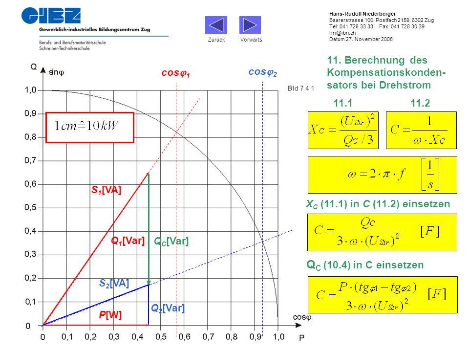 P[W] Q 1 [Var] S 1 [VA] Q 2 [Var] S 2 [VA] Q C [Var] X C (11.1) in C (11.2) einsetzen cos 1 cos 2 Q C (10.4) in C einsetzen 11.1 11.2 Zurück Vorwärts