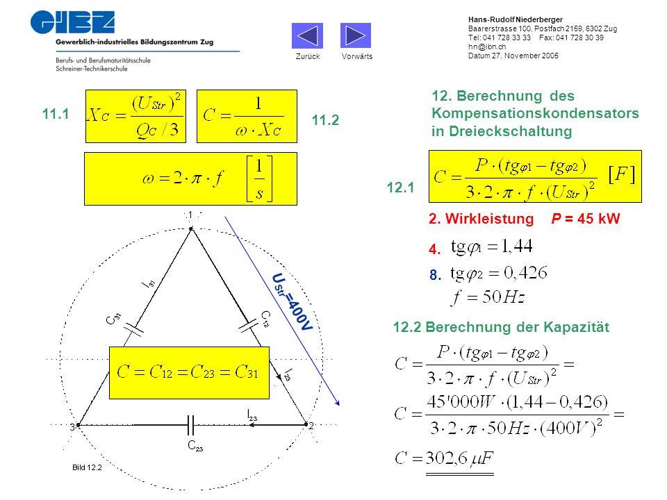 11.1 11.2 12.1 2. Wirkleistung P = 45 kW 4. 8. 12.2 Berechnung der Kapazität Zurück Vorwärts U Str =400V Hans-Rudolf Niederberger Baarerstrasse 100, P