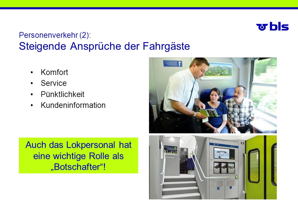 Personenverkehr (2): Steigende Ansprüche der Fahrgäste Komfort Service Pünktlichkeit Kundeninformation Auch das Lokpersonal hat eine wichtige Rolle al