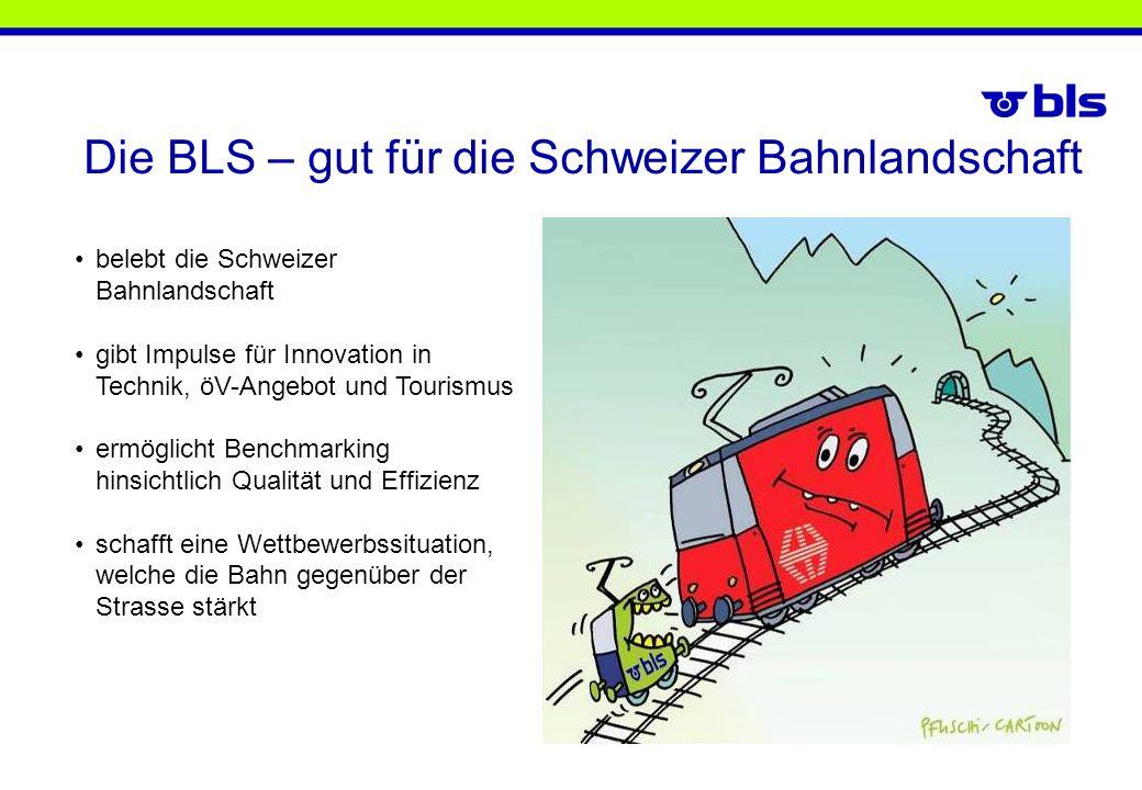 Die BLS – gut für die Schweizer Bahnlandschaft belebt die Schweizer Bahnlandschaft gibt Impulse für Innovation in Technik, öV-Angebot und Tourismus er