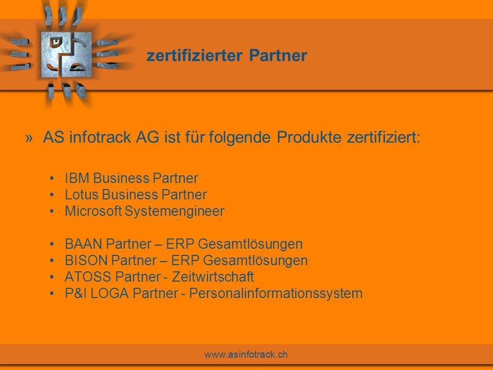 www.asinfotrack.ch zertifizierter Partner »AS infotrack AG ist für folgende Produkte zertifiziert: IBM Business Partner Lotus Business Partner Microso