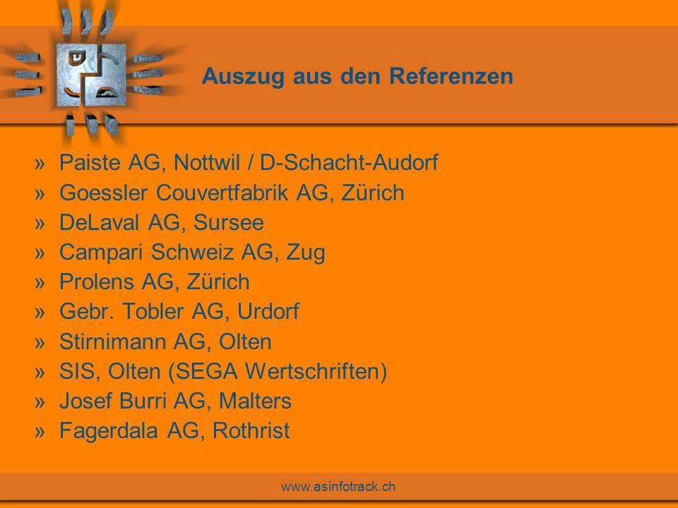 www.asinfotrack.ch Auszug aus den Referenzen »Paiste AG, Nottwil / D-Schacht-Audorf »Goessler Couvertfabrik AG, Zürich »DeLaval AG, Sursee »Campari Schweiz AG, Zug »Prolens AG, Zürich »Gebr.