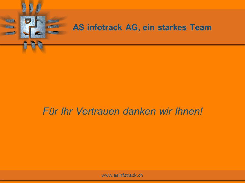www.asinfotrack.ch AS infotrack AG, ein starkes Team Für Ihr Vertrauen danken wir Ihnen!