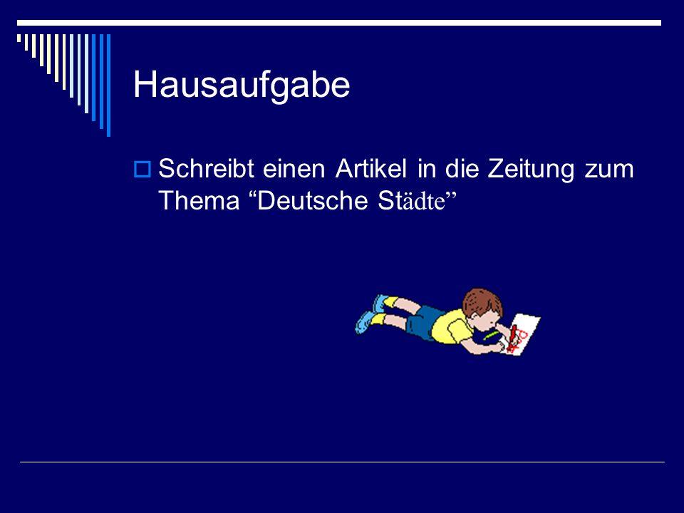 Hausaufgabe Schreibt einen Artikel in die Zeitung zum Thema Deutsche St ädte