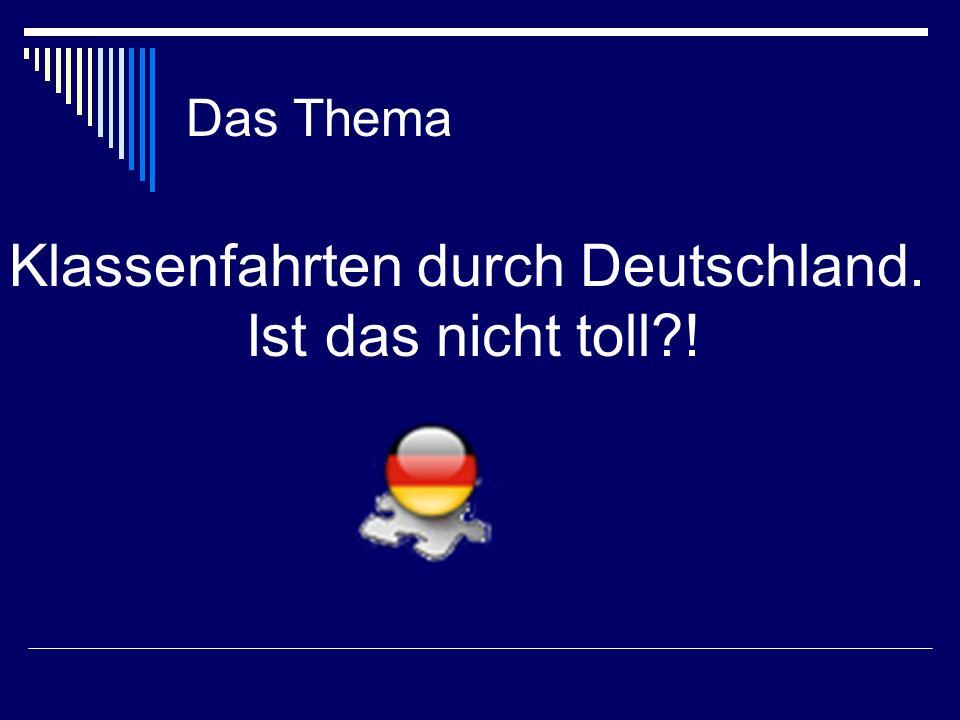 Das Thema Klassenfahrten durch Deutschland. Ist das nicht toll?!