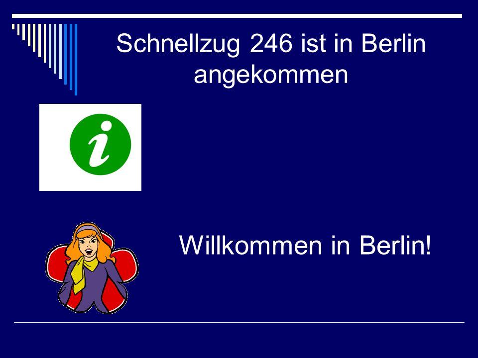 Schnellzug 246 ist in Berlin angekommen Willkommen in Berlin!