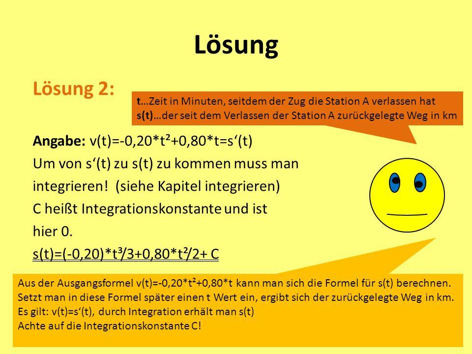 Lösung Lösung 2: Angabe: v(t)=-0,20*t²+0,80*t=s(t) Um von s(t) zu s(t) zu kommen muss man integrieren.