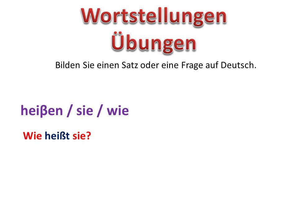 Bilden Sie einen Satz oder eine Frage auf Deutsch. heiβen / sie / wie Wie heißt sie?