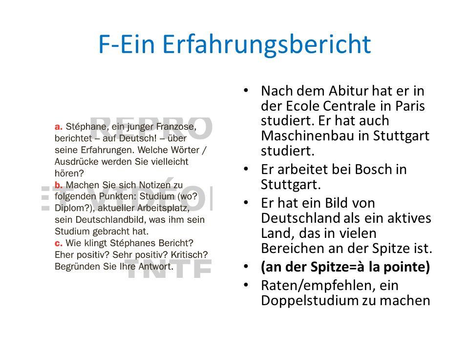 F-Ein Erfahrungsbericht Nach dem Abitur hat er in der Ecole Centrale in Paris studiert. Er hat auch Maschinenbau in Stuttgart studiert. Er arbeitet be