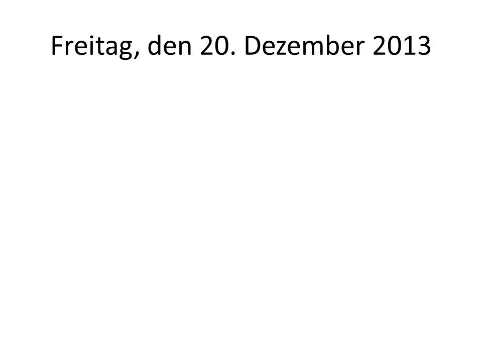 Freitag, den 20. Dezember 2013