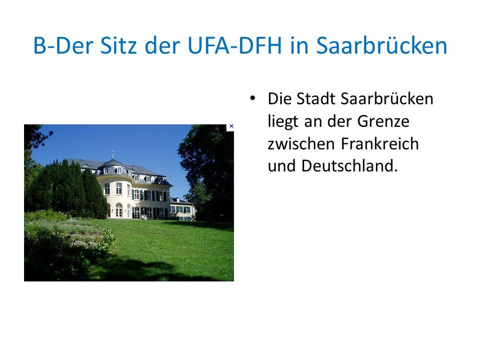 B-Der Sitz der UFA-DFH in Saarbrücken Die Stadt Saarbrücken liegt an der Grenze zwischen Frankreich und Deutschland.