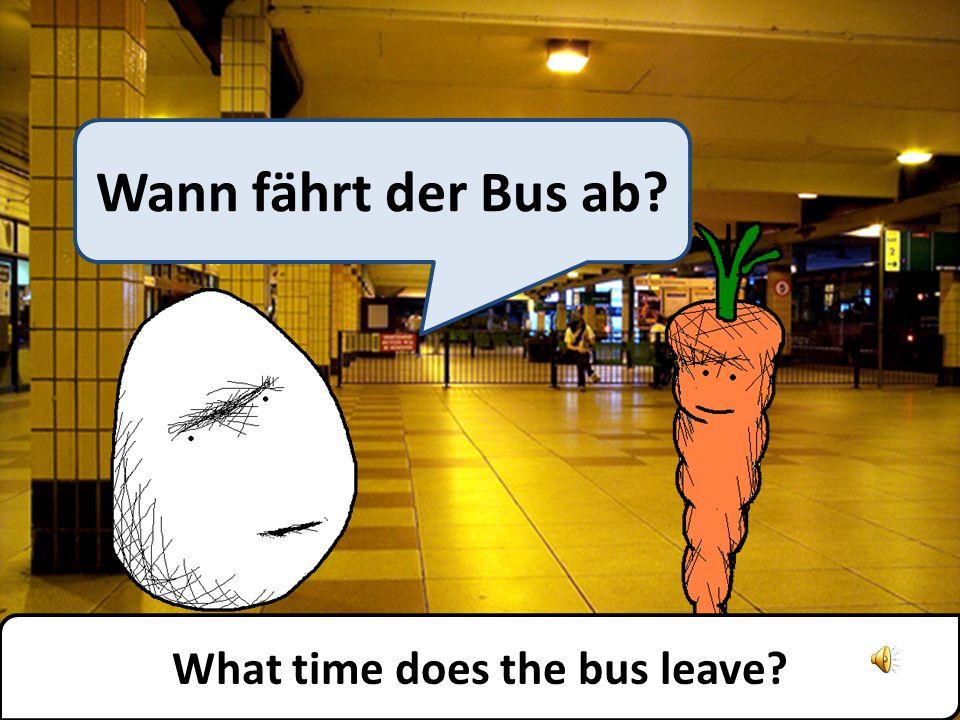 Ich weiß nicht. Sie sollten auf den Fahrplan schauen. I dont know, you should check the timetable.