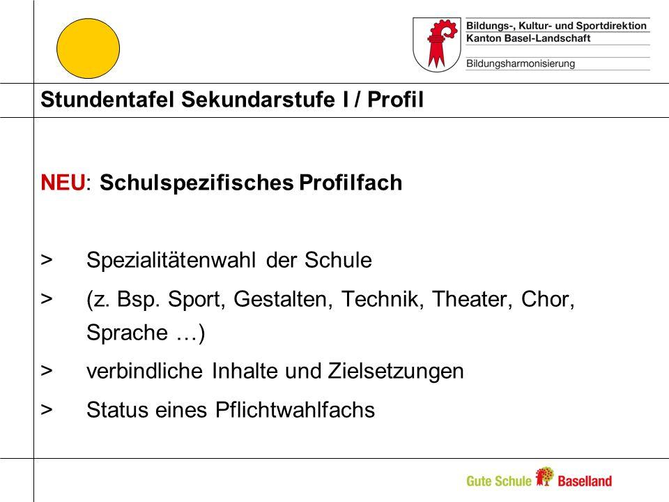 Stundentafel Sekundarstufe I / Profil NEU: Schulspezifisches Profilfach >Spezialitätenwahl der Schule >(z. Bsp. Sport, Gestalten, Technik, Theater, Ch