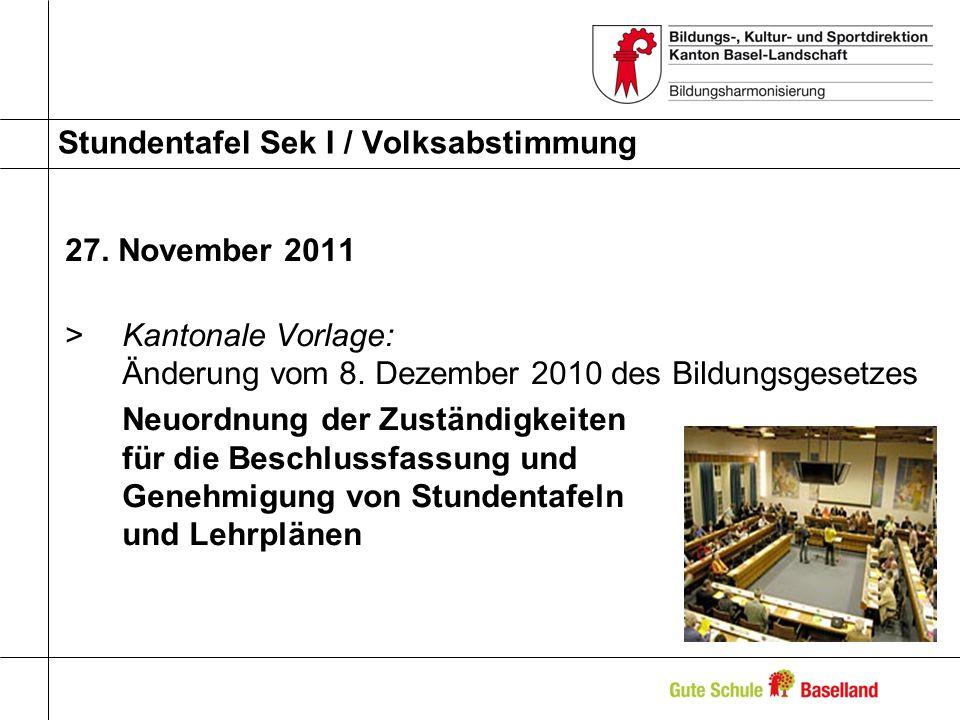 Stundentafel Sek I / Volksabstimmung 27. November 2011 >Kantonale Vorlage: Änderung vom 8. Dezember 2010 des Bildungsgesetzes Neuordnung der Zuständig
