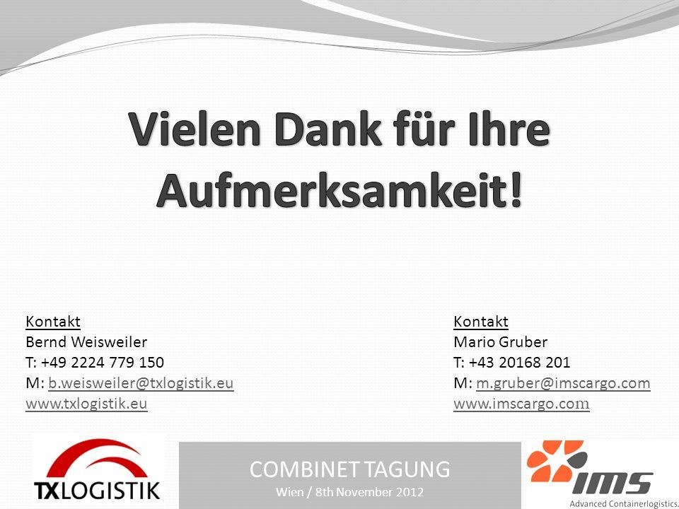 COMBINET TAGUNG Wien / 8th November 2012 Kontakt Mario Gruber T: +43 20168 201 M: m.gruber@imscargo.comm.gruber@imscargo.com www.imscargo.com Kontakt Bernd Weisweiler T: +49 2224 779 150 M: b.weisweiler@txlogistik.eub.weisweiler@txlogistik.eu www.txlogistik.eu