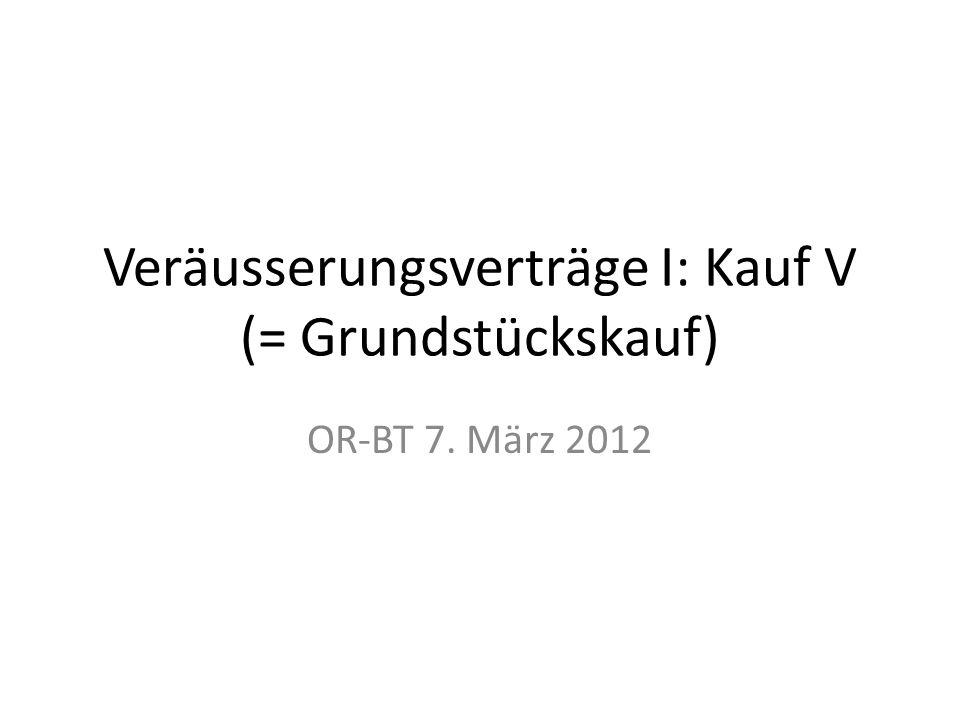 Veräusserungsverträge I: Kauf V (= Grundstückskauf) OR-BT 7. März 2012