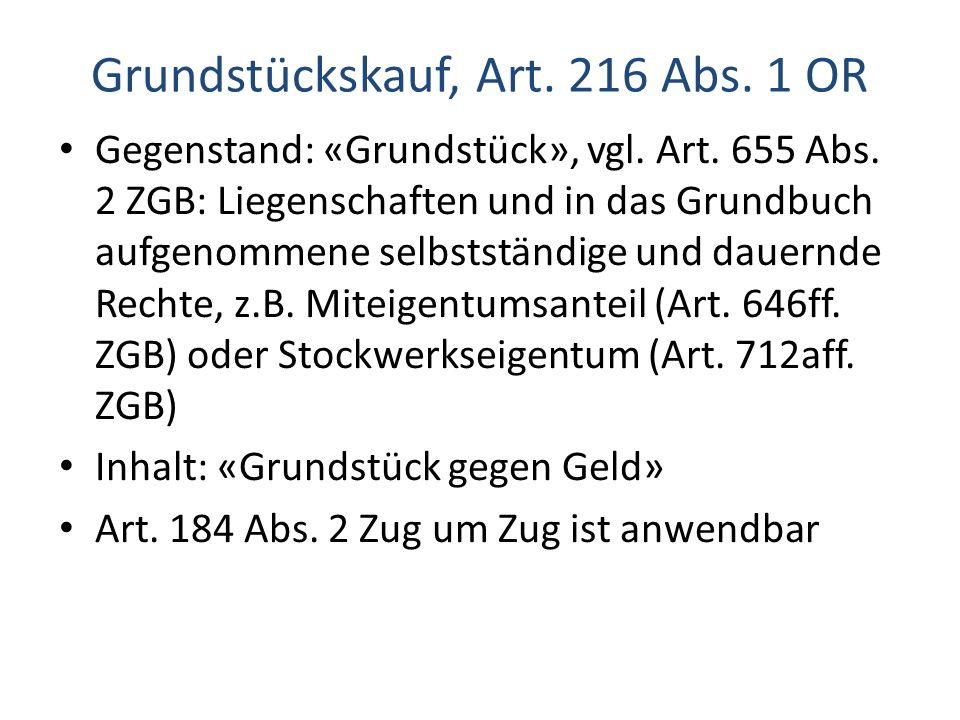 Grundstückskauf, Art.216 Abs. 1 OR Gegenstand: «Grundstück», vgl.