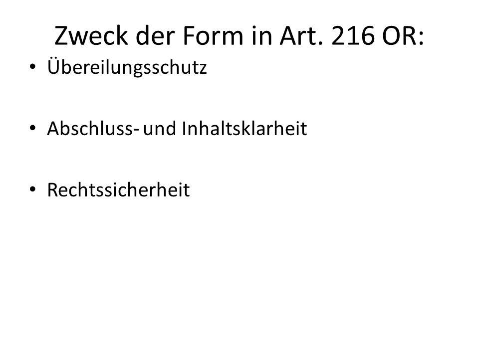 Zweck der Form in Art. 216 OR: Übereilungsschutz Abschluss- und Inhaltsklarheit Rechtssicherheit