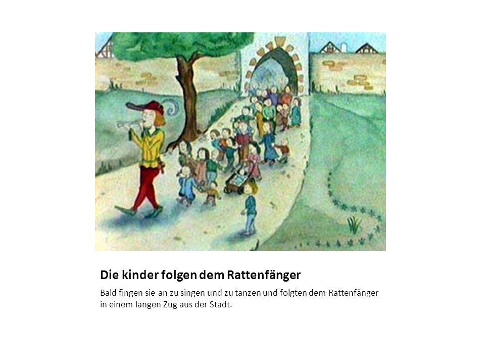 Die kinder folgen dem Rattenfänger Bald fingen sie an zu singen und zu tanzen und folgten dem Rattenfänger in einem langen Zug aus der Stadt.
